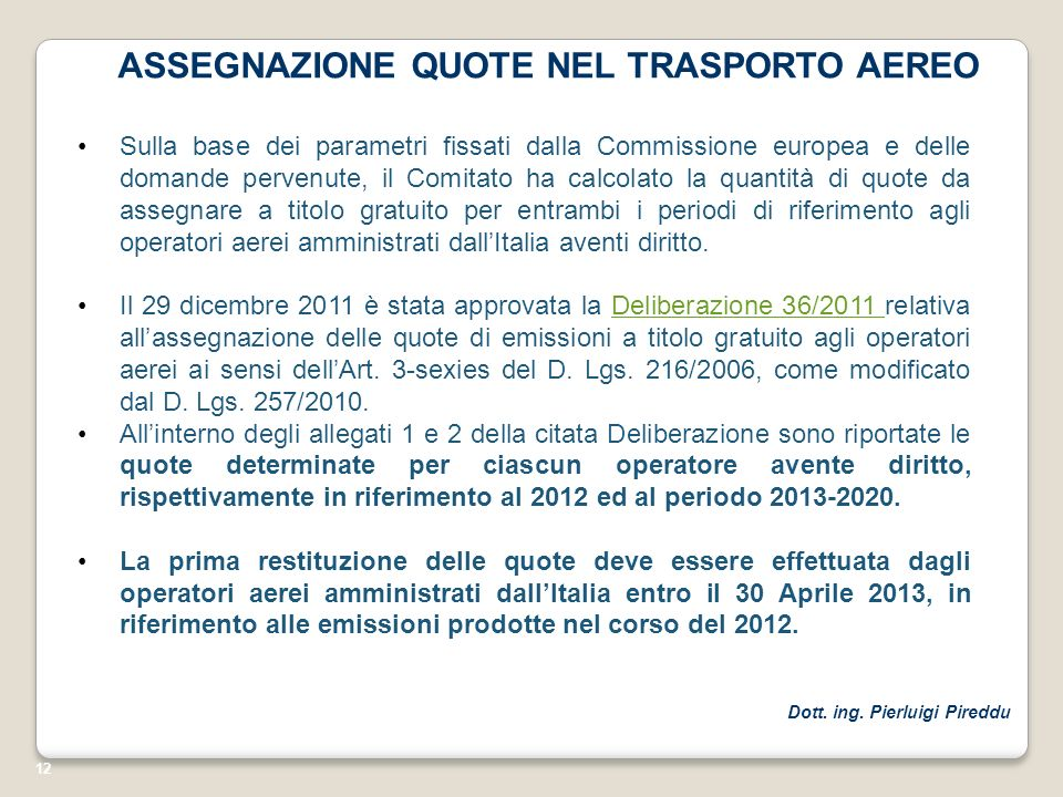 12 ASSEGNAZIONE QUOTE NEL TRASPORTO AEREO Sulla base dei parametri fissati dalla Commissione europea e delle domande pervenute, il Comitato ha calcola