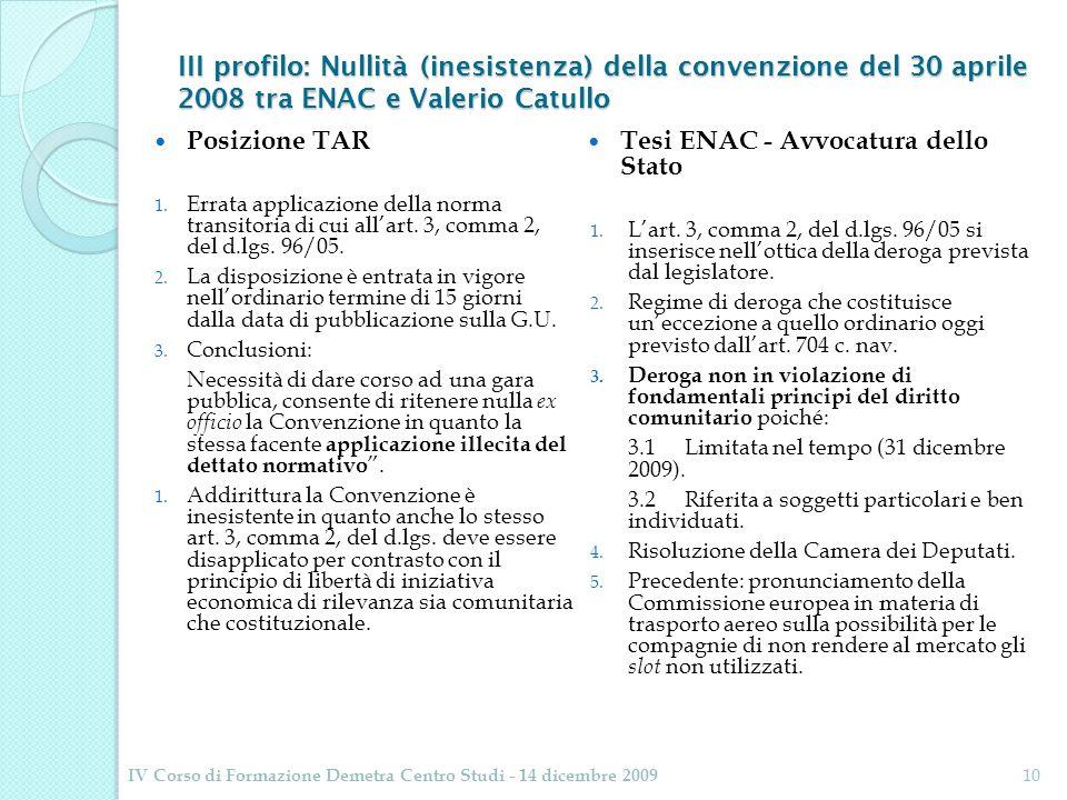 III profilo: Nullità (inesistenza) della convenzione del 30 aprile 2008 tra ENAC e Valerio Catullo Posizione TAR 1. Errata applicazione della norma tr