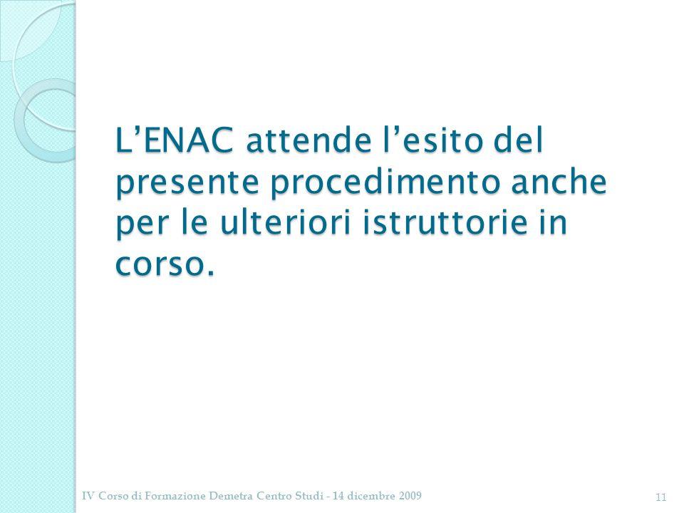 LENAC attende lesito del presente procedimento anche per le ulteriori istruttorie in corso. IV Corso di Formazione Demetra Centro Studi - 14 dicembre