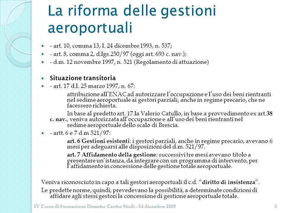 La riforma delle gestioni aeroportuali - art. 10, comma 13, l. 24 dicembre 1993, n. 537; - art. 8, comma 2, d.lgs.250/97 (oggi art. 693 c. nav.); - d.