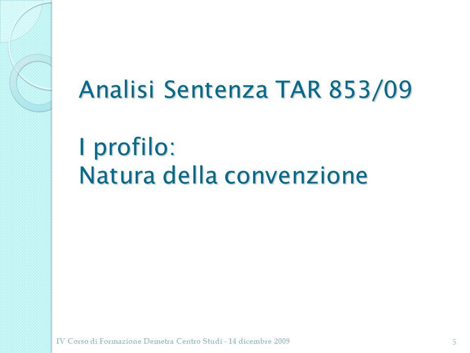 Analisi Sentenza TAR 853/09 I profilo: Natura della convenzione Analisi Sentenza TAR 853/09 I profilo: Natura della convenzione IV Corso di Formazione