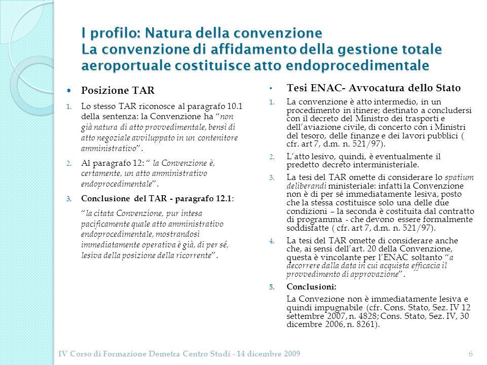 I profilo: Natura della convenzione La convenzione di affidamento della gestione totale aeroportuale costituisce atto endoprocedimentale Posizione TAR 1.