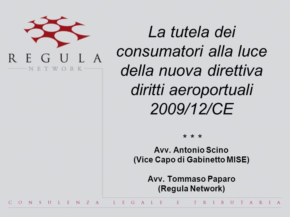 La tutela dei consumatori alla luce della nuova direttiva diritti aeroportuali 2009/12/CE * * * Avv. Antonio Scino (Vice Capo di Gabinetto MISE) Avv.