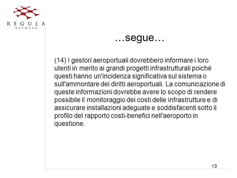 13 …segue… (14) I gestori aeroportuali dovrebbero informare i loro utenti in merito ai grandi progetti infrastrutturali poiché questi hanno un'inciden