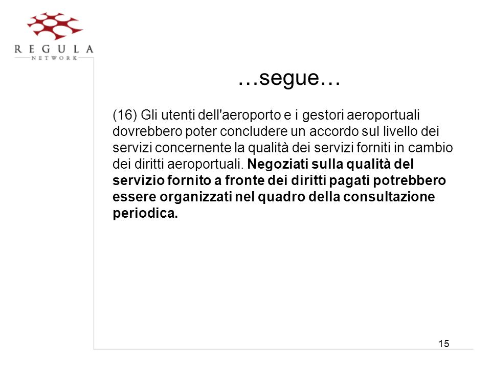 15 …segue… (16) Gli utenti dell'aeroporto e i gestori aeroportuali dovrebbero poter concludere un accordo sul livello dei servizi concernente la quali