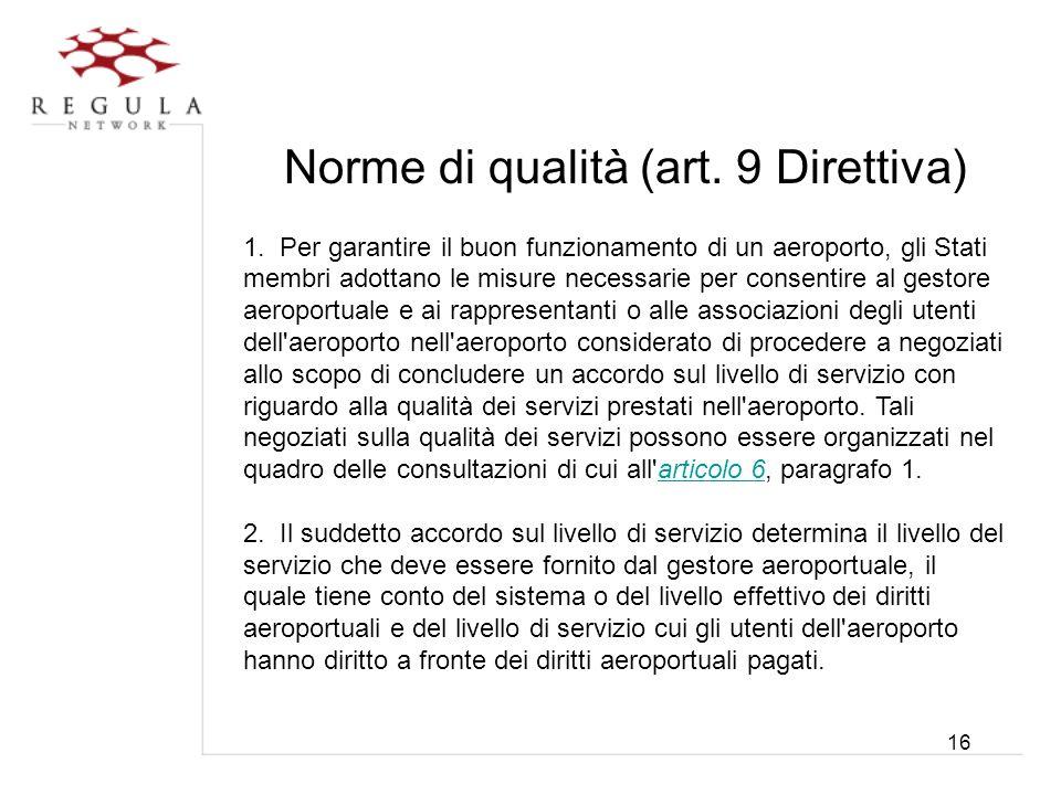 16 Norme di qualità (art. 9 Direttiva) 1. Per garantire il buon funzionamento di un aeroporto, gli Stati membri adottano le misure necessarie per cons
