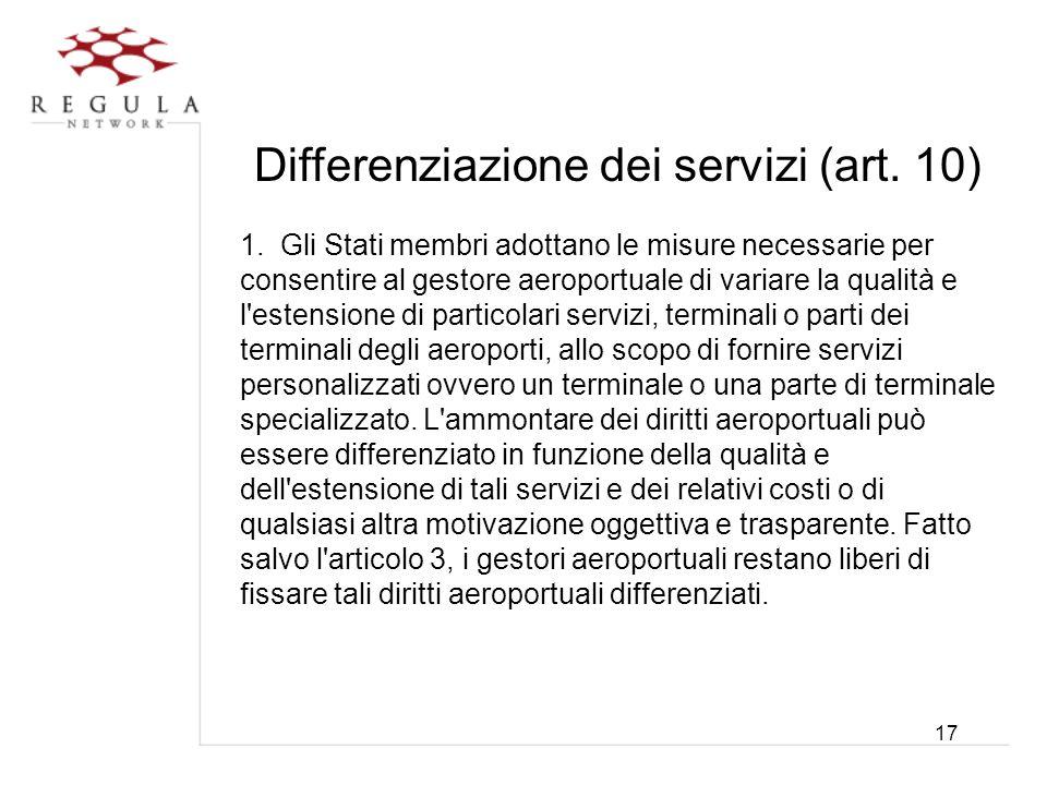 17 Differenziazione dei servizi (art. 10) 1. Gli Stati membri adottano le misure necessarie per consentire al gestore aeroportuale di variare la quali