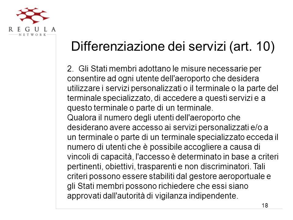 18 Differenziazione dei servizi (art. 10) 2. Gli Stati membri adottano le misure necessarie per consentire ad ogni utente dell'aeroporto che desidera