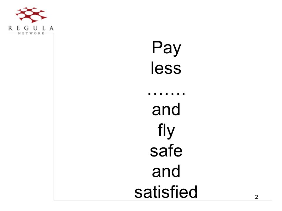 2 Pay less ……. and fly safe and satisfied