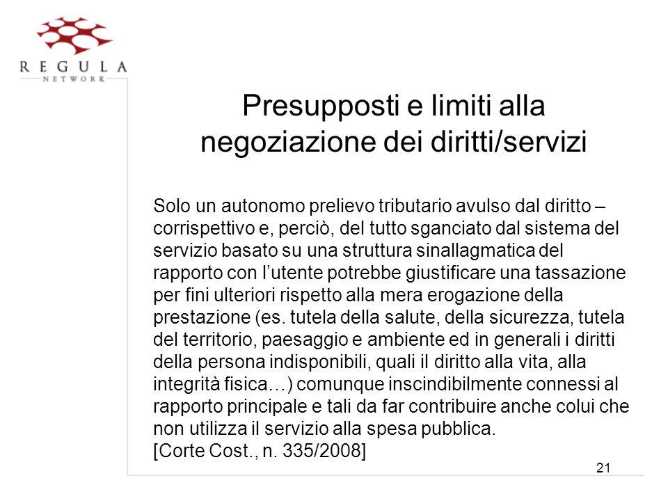 21 Presupposti e limiti alla negoziazione dei diritti/servizi Solo un autonomo prelievo tributario avulso dal diritto – corrispettivo e, perciò, del t