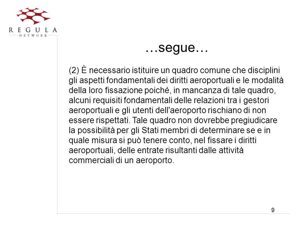 9 …segue… (2) È necessario istituire un quadro comune che disciplini gli aspetti fondamentali dei diritti aeroportuali e le modalità della loro fissaz