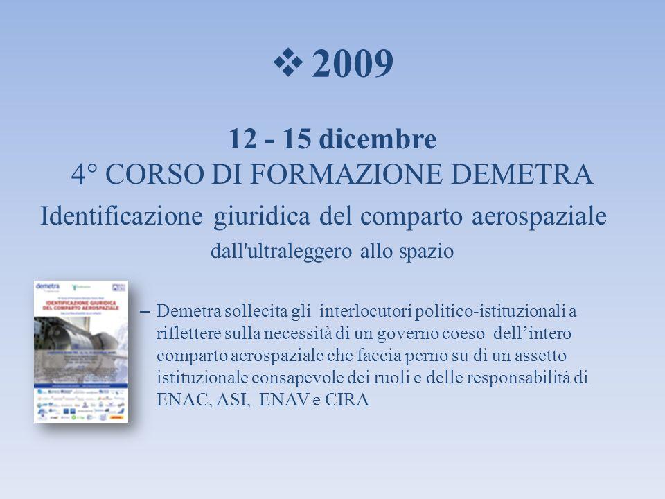 2009 12 - 15 dicembre 4° CORSO DI FORMAZIONE DEMETRA Identificazione giuridica del comparto aerospaziale dall'ultraleggero allo spazio – Demetra solle