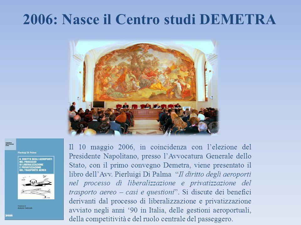 2006: Nasce il Centro studi DEMETRA Il 10 maggio 2006, in coincidenza con lelezione del Presidente Napolitano, presso lAvvocatura Generale dello Stato