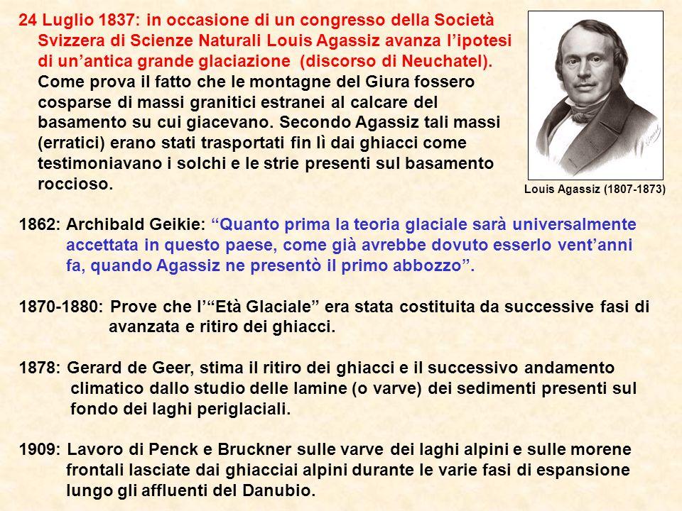 24 Luglio 1837: in occasione di un congresso della Società Svizzera di Scienze Naturali Louis Agassiz avanza lipotesi di unantica grande glaciazione (discorso di Neuchatel).
