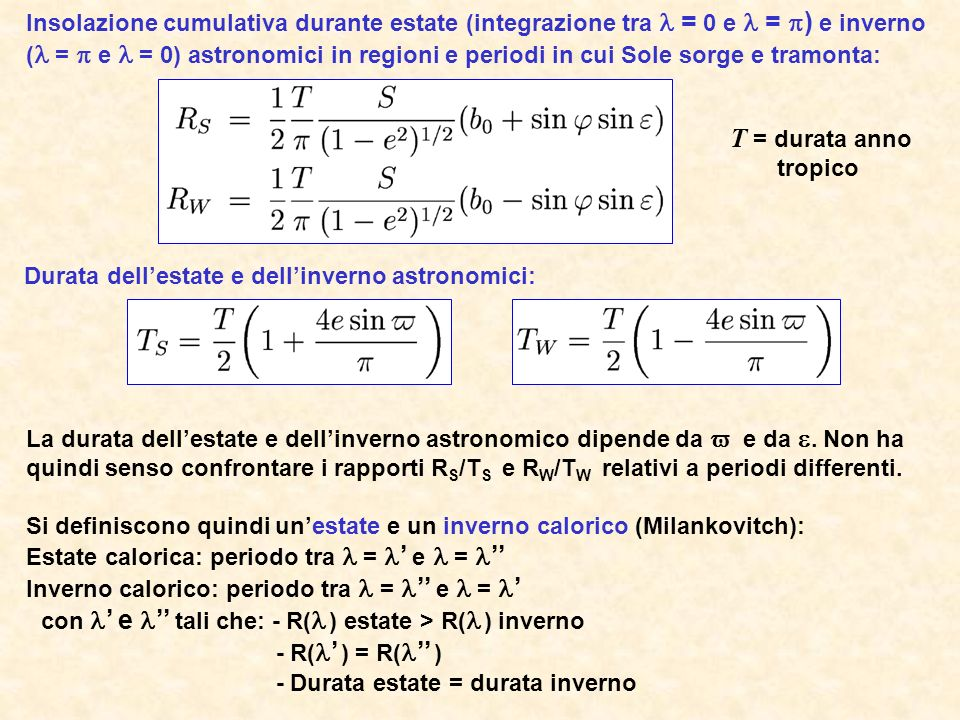 La durata dellestate e dellinverno astronomico dipende da e da. Non ha quindi senso confrontare i rapporti R S /T S e R W /T W relativi a periodi diff