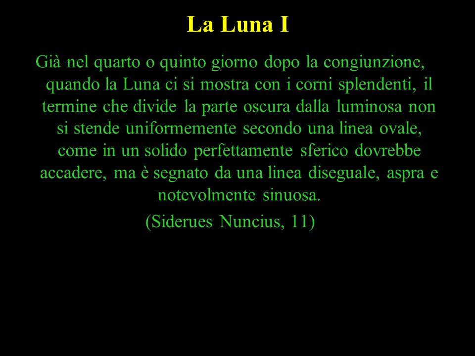 34 La Luna I Già nel quarto o quinto giorno dopo la congiunzione, quando la Luna ci si mostra con i corni splendenti, il termine che divide la parte o