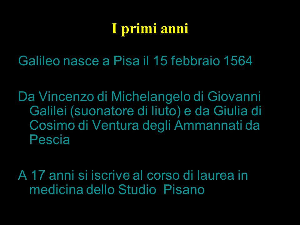 4 I primi anni Galileo nasce a Pisa il 15 febbraio 1564 Da Vincenzo di Michelangelo di Giovanni Galilei (suonatore di liuto) e da Giulia di Cosimo di