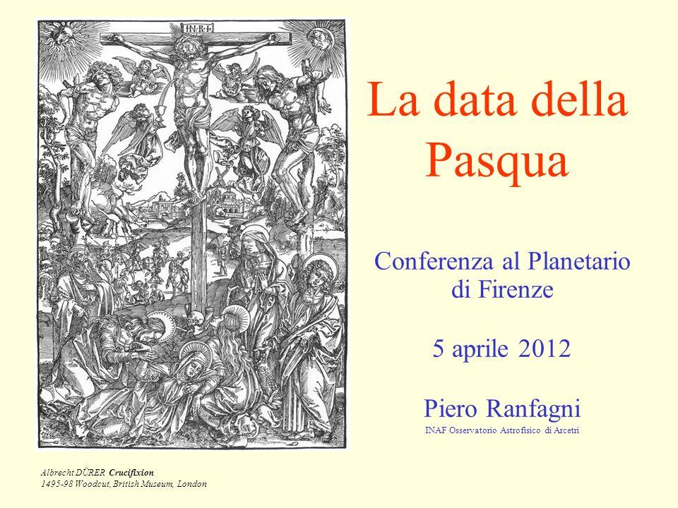 La data della Pasqua Conferenza al Planetario di Firenze 5 aprile 2012 Piero Ranfagni INAF Osservatorio Astrofisico di Arcetri Albrecht DÜRER Crucifixion 1495-98 Woodcut, British Museum, London