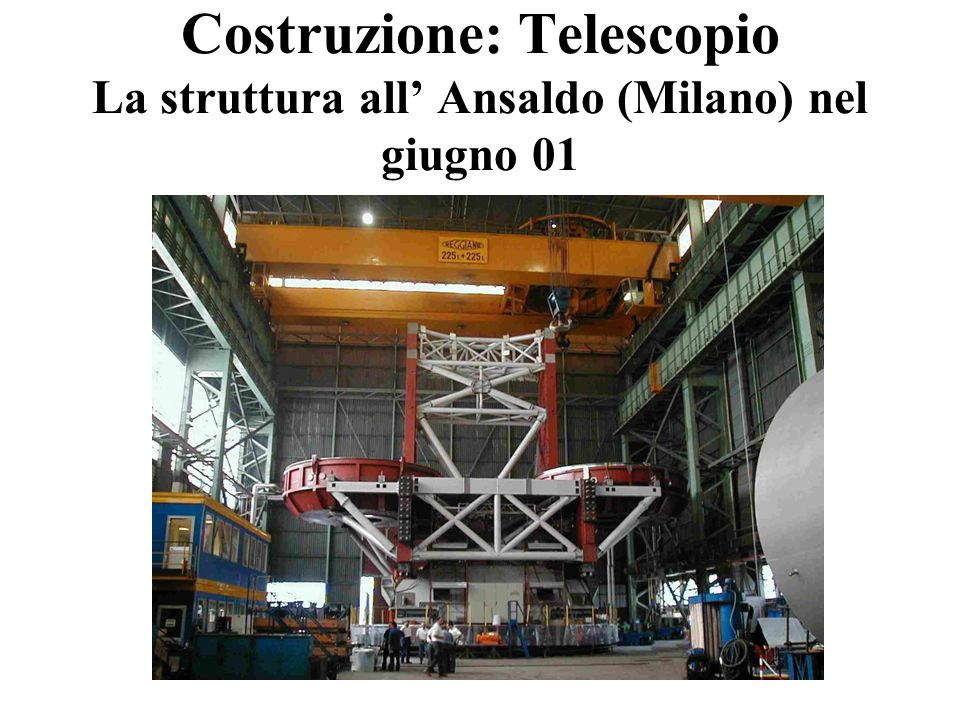 Costruzione: Telescopio La struttura all Ansaldo (Milano) nel giugno 01