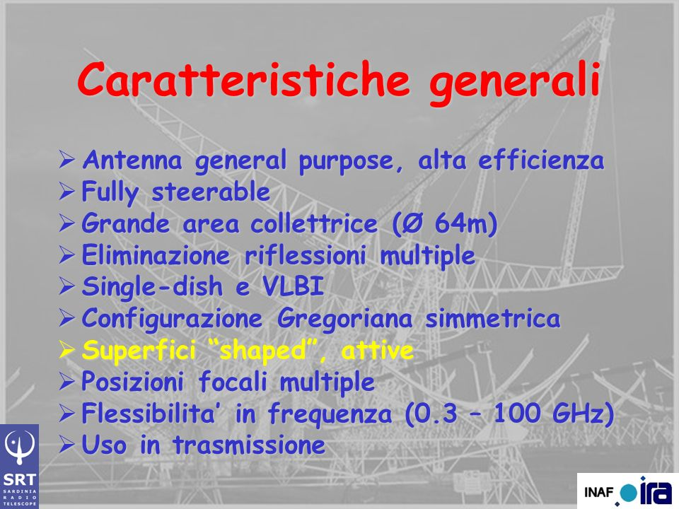 Caratteristiche generali Antenna general purpose, alta efficienza Antenna general purpose, alta efficienza Fully steerable Fully steerable Grande area