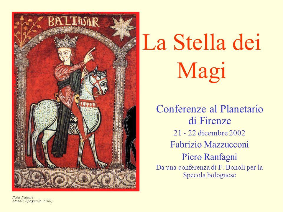 La Stella dei Magi Conferenze al Planetario di Firenze 21 - 22 dicembre 2002 Fabrizio Mazzucconi Piero Ranfagni Da una conferenza di F. Bonoli per la