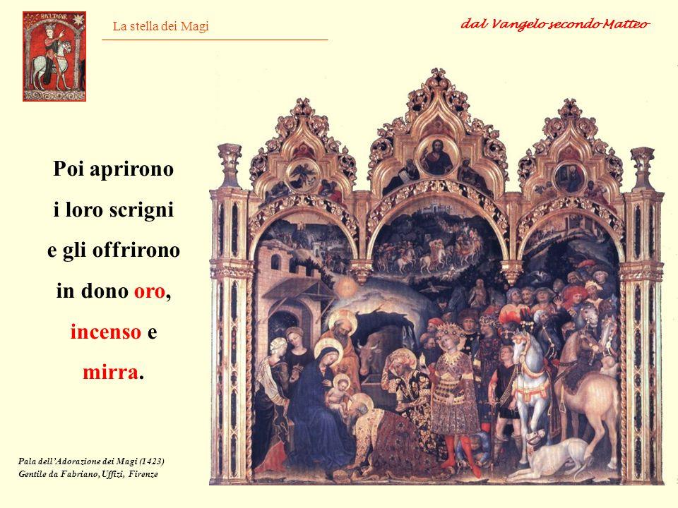 La stella dei Magi Poi aprirono i loro scrigni e gli offrirono in dono oro, incenso e mirra. dal Vangelo secondo Matteo Pala dellAdorazione dei Magi (