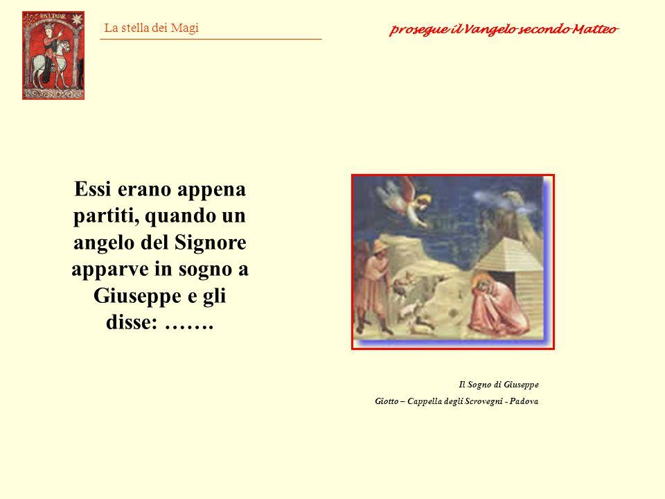 La stella dei Magi Essi erano appena partiti, quando un angelo del Signore apparve in sogno a Giuseppe e gli disse: ……. Il Sogno di Giuseppe Giotto –