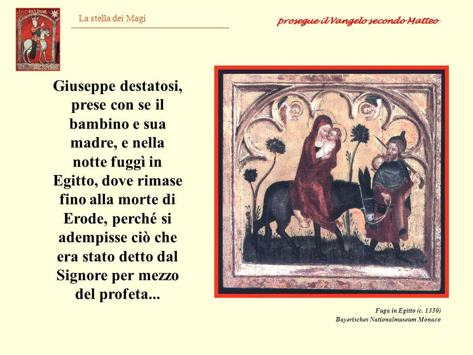 La stella dei Magi Giuseppe destatosi, prese con se il bambino e sua madre, e nella notte fuggì in Egitto, dove rimase fino alla morte di Erode, perch