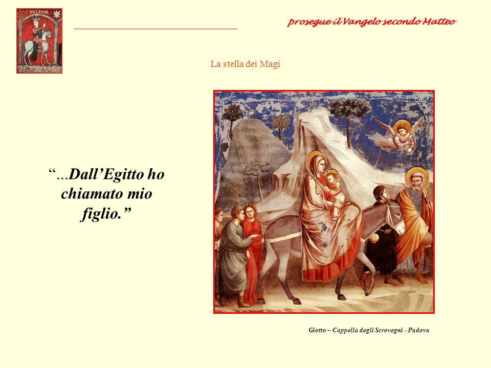 La stella dei Magi...DallEgitto ho chiamato mio figlio. prosegue il Vangelo secondo Matteo Giotto – Cappella degli Scrovegni - Padova