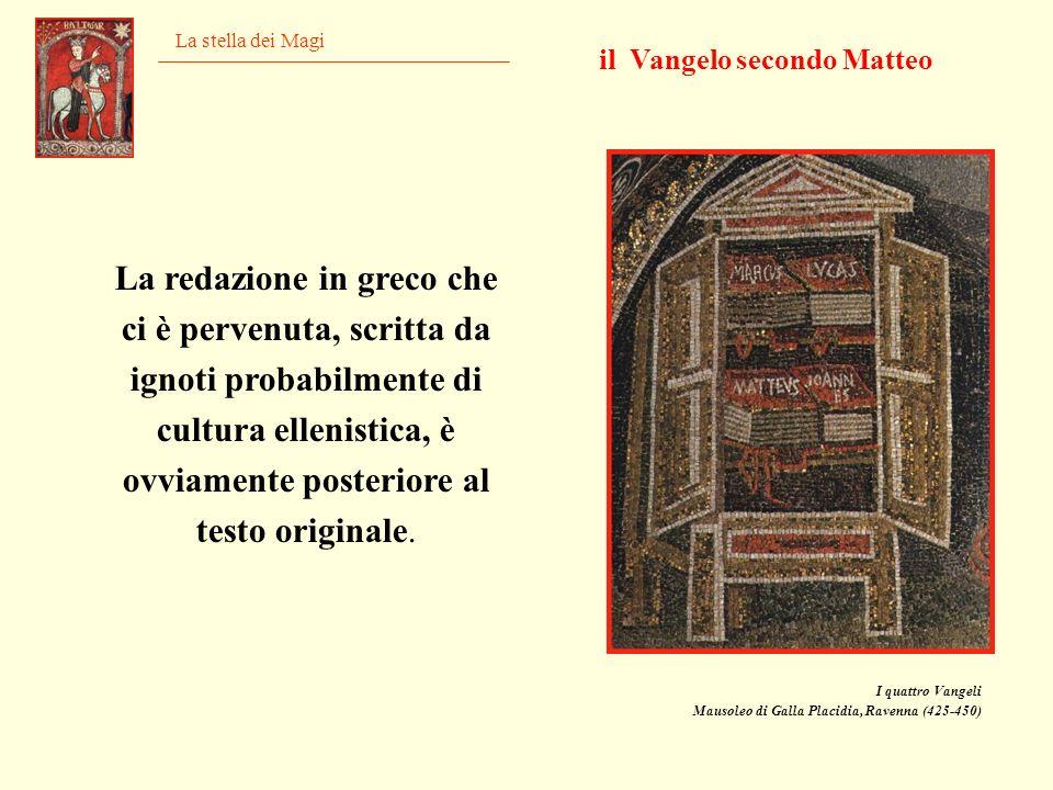 La stella dei Magi La redazione in greco che ci è pervenuta, scritta da ignoti probabilmente di cultura ellenistica, è ovviamente posteriore al testo
