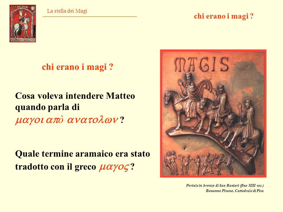 La stella dei Magi chi erano i magi ? Cosa voleva intendere Matteo quando parla di ò ? Quale termine aramaico era stato tradotto con il greco ? Portal