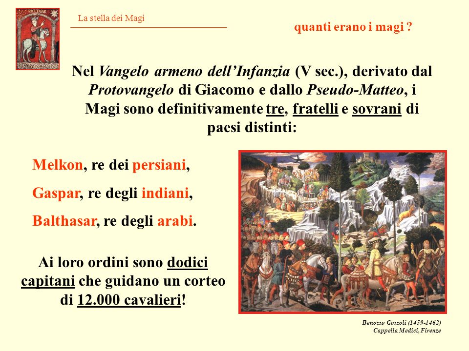 La stella dei Magi quanti erano i magi ? Nel Vangelo armeno dellInfanzia (V sec.), derivato dal Protovangelo di Giacomo e dallo Pseudo-Matteo, i Magi