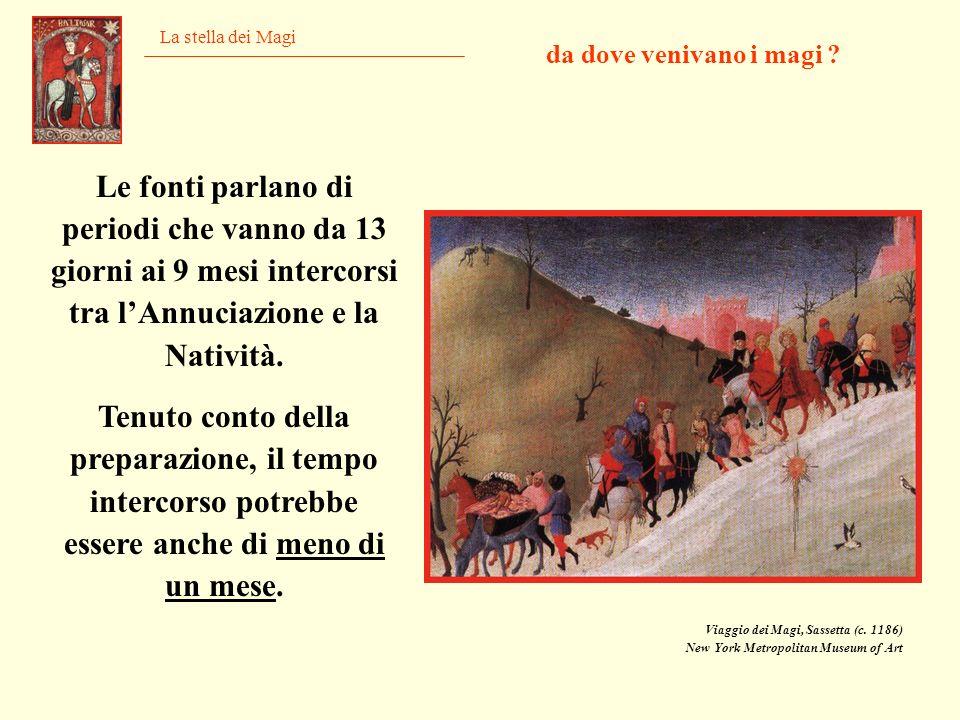 La stella dei Magi da dove venivano i magi ? Le fonti parlano di periodi che vanno da 13 giorni ai 9 mesi intercorsi tra lAnnuciazione e la Natività.