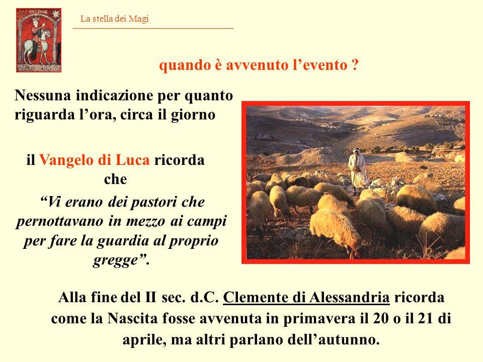 La stella dei Magi il Vangelo di Luca ricorda che Alla fine del II sec. d.C. Clemente di Alessandria ricorda come la Nascita fosse avvenuta in primave