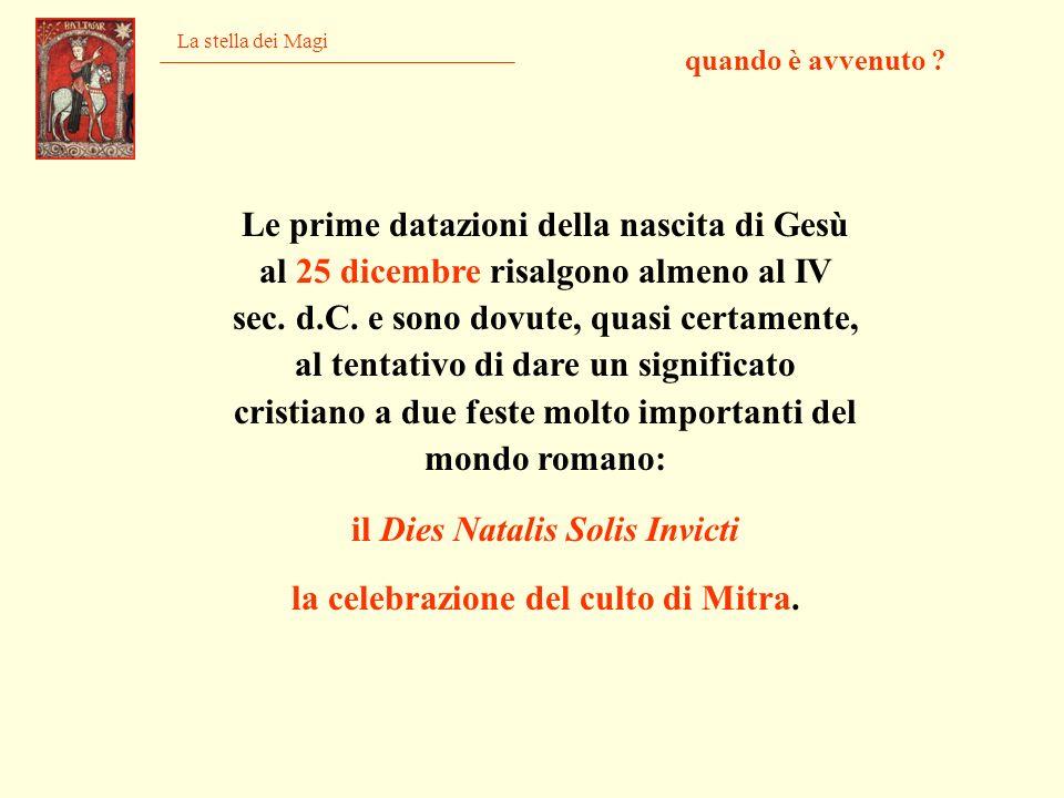 La stella dei Magi quando è avvenuto ? Le prime datazioni della nascita di Gesù al 25 dicembre risalgono almeno al IV sec. d.C. e sono dovute, quasi c