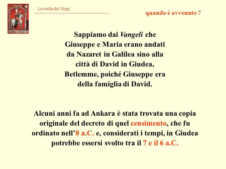 La stella dei Magi Sappiamo dai Vangeli che Giuseppe e Maria erano andati da Nazaret in Galilea sino alla città di David in Giudea, Betlemme, poiché G