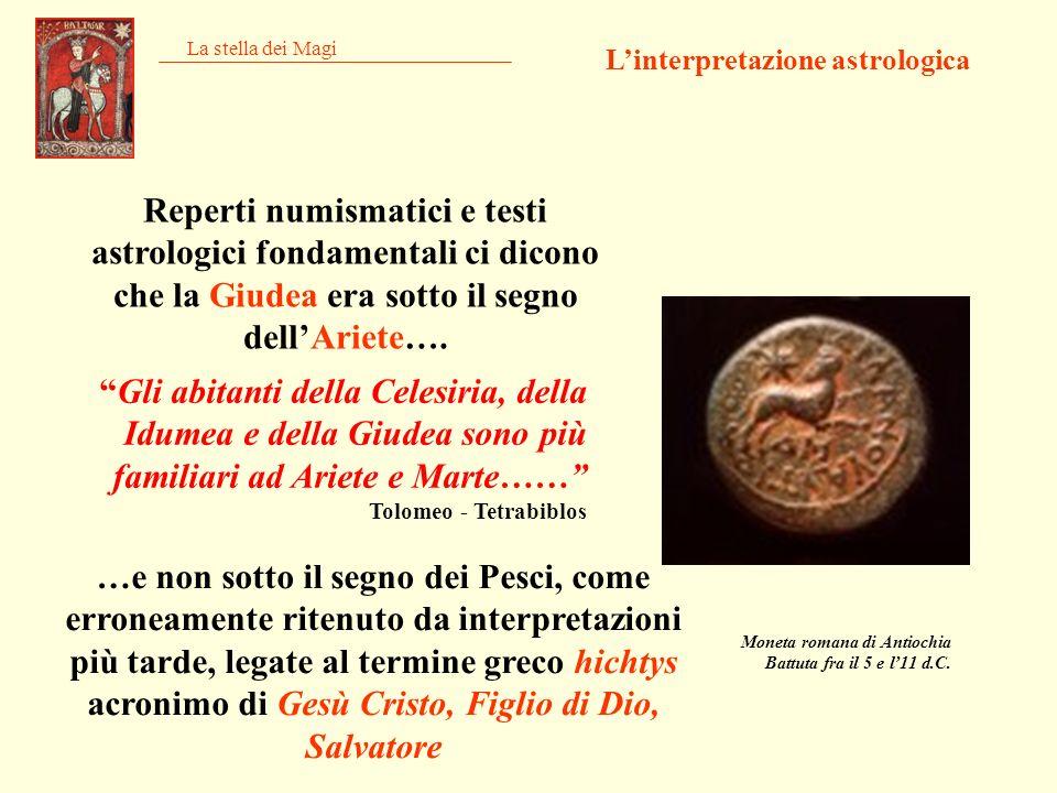 La stella dei Magi Moneta romana di Antiochia Battuta fra il 5 e l11 d.C. Linterpretazione astrologica Reperti numismatici e testi astrologici fondame