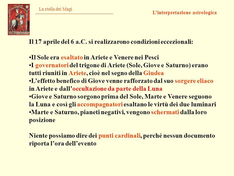La stella dei Magi Linterpretazione astrologica Il 17 aprile del 6 a.C. si realizzarono condizioni eccezionali: Il Sole era esaltato in Ariete e Vener