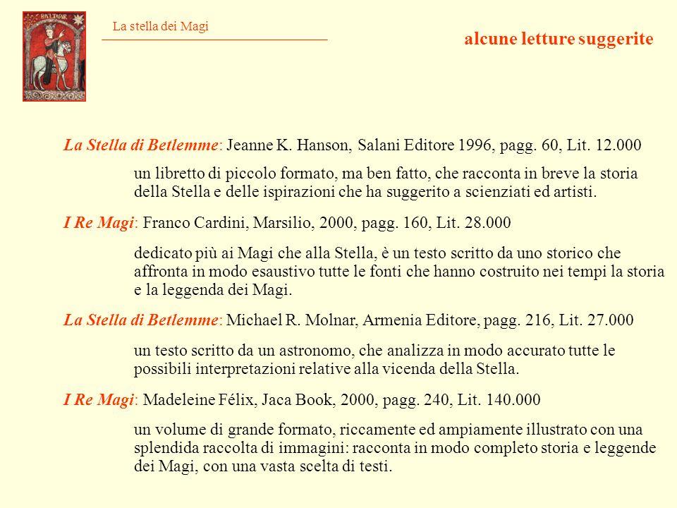 La stella dei Magi alcune letture suggerite La Stella di Betlemme: Jeanne K. Hanson, Salani Editore 1996, pagg. 60, Lit. 12.000 un libretto di piccolo