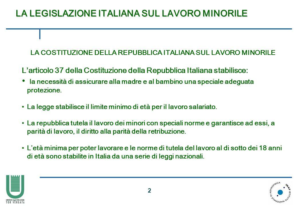 2 LA LEGISLAZIONE ITALIANA SUL LAVORO MINORILE LA LEGISLAZIONE ITALIANA SUL LAVORO MINORILE LA COSTITUZIONE DELLA REPUBBLICA ITALIANA SUL LAVORO MINOR
