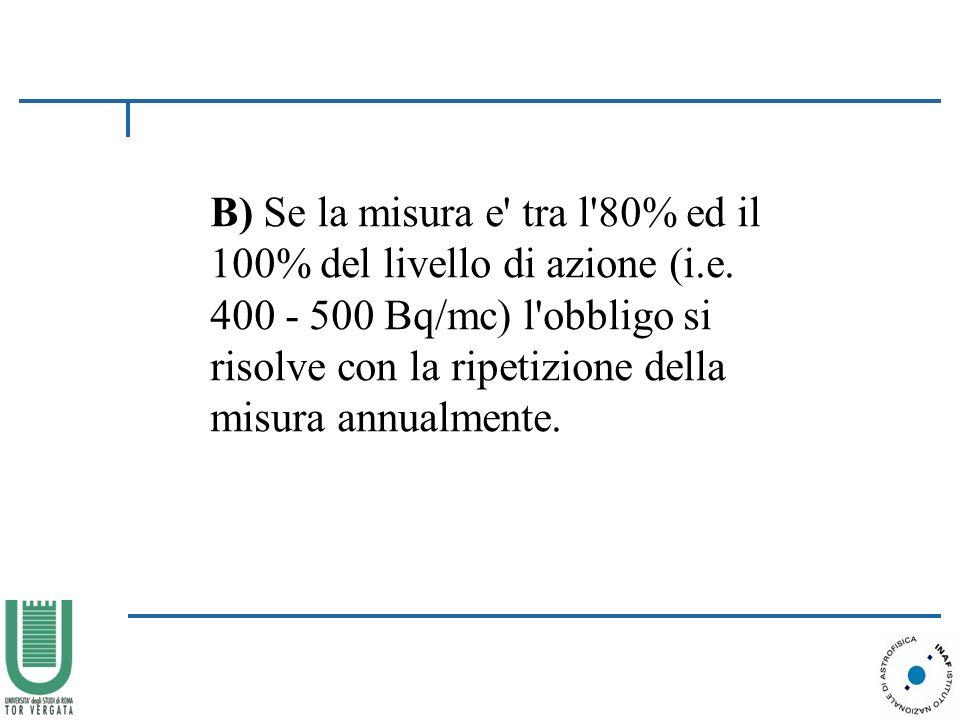 B) Se la misura e tra l 80% ed il 100% del livello di azione (i.e.
