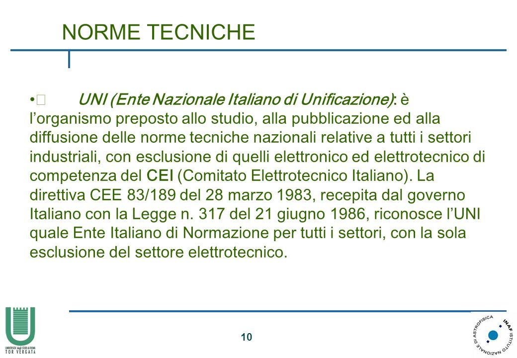 10 • UNI (Ente Nazionale Italiano di Unificazione): è lorganismo preposto allo studio, alla pubblicazione ed alla diffusione delle norme tecniche nazi