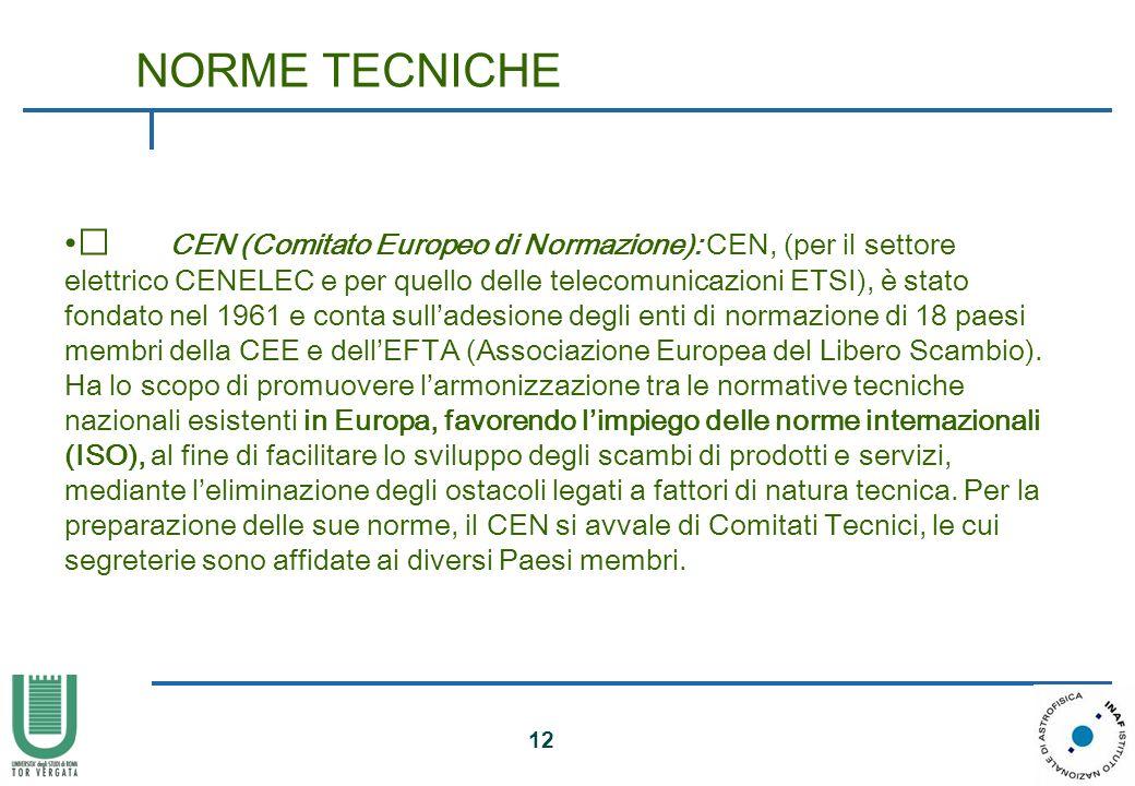 12 • CEN (Comitato Europeo di Normazione): CEN, (per il settore elettrico CENELEC e per quello delle telecomunicazioni ETSI), è stato fondato nel 1961