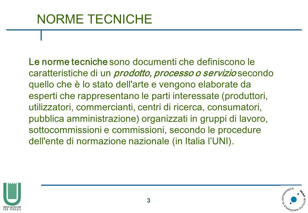 3 NORME TECNICHE Le norme tecniche sono documenti che definiscono le caratteristiche di un prodotto, processo o servizio secondo quello che è lo stato