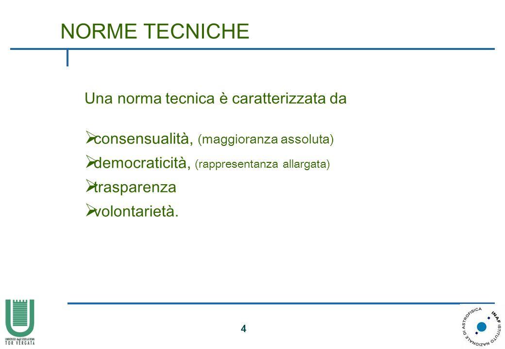 4 NORME TECNICHE Una norma tecnica è caratterizzata da consensualità, (maggioranza assoluta) democraticità, (rappresentanza allargata) trasparenza vol