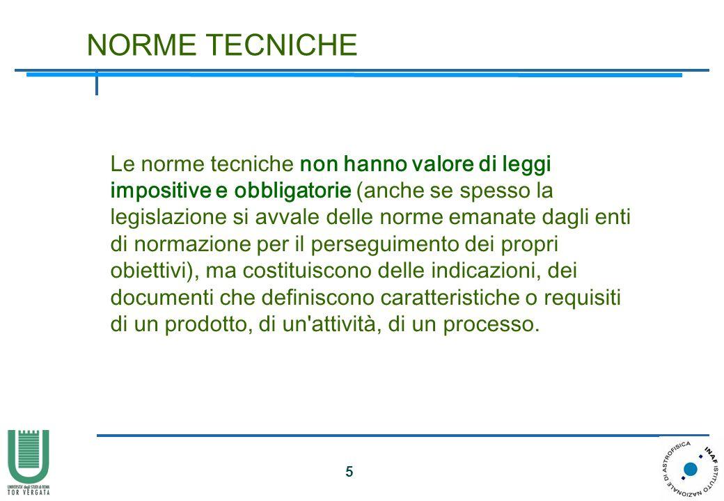 5 Le norme tecniche non hanno valore di leggi impositive e obbligatorie (anche se spesso la legislazione si avvale delle norme emanate dagli enti di n