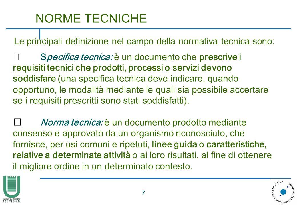 7 Le principali definizione nel campo della normativa tecnica sono: • Specifica tecnica: è un documento che prescrive i requisiti tecnici che prodotti