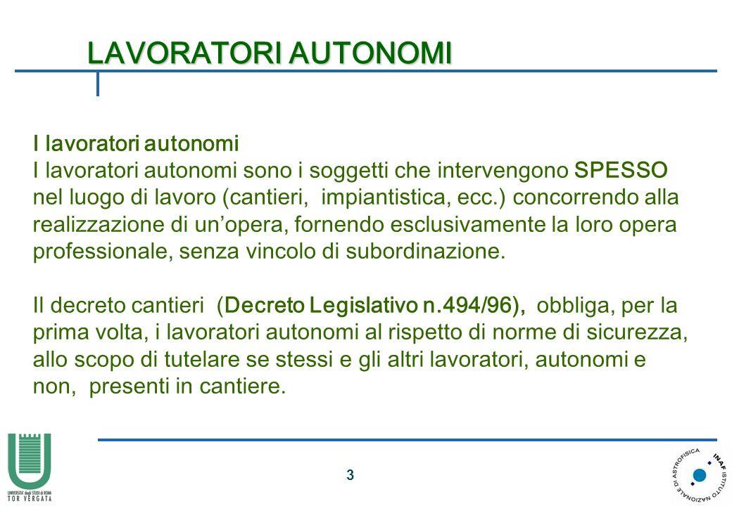 3 I lavoratori autonomi I lavoratori autonomi sono i soggetti che intervengono SPESSO nel luogo di lavoro (cantieri, impiantistica, ecc.) concorrendo