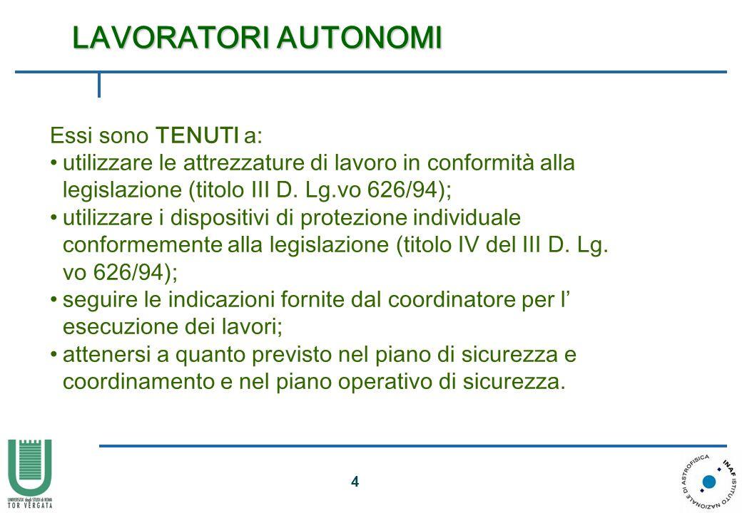 4 Essi sono TENUTI a: utilizzare le attrezzature di lavoro in conformità alla legislazione (titolo III D. Lg.vo 626/94); utilizzare i dispositivi di p
