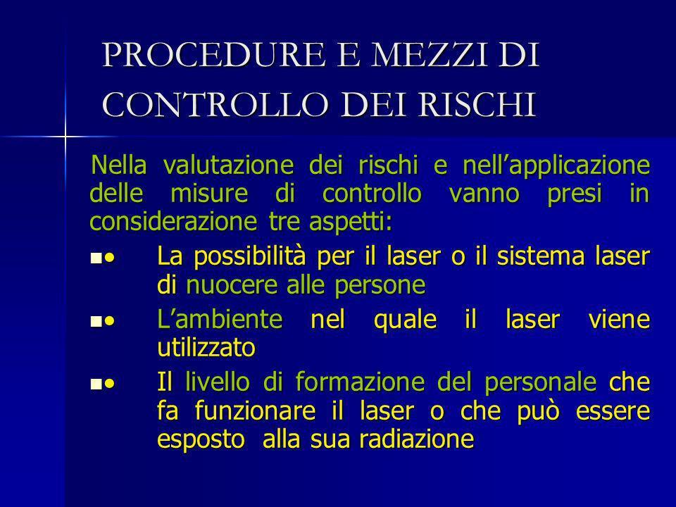 PROCEDURE E MEZZI DI CONTROLLO DEI RISCHI Nella valutazione dei rischi e nellapplicazione delle misure di controllo vanno presi in considerazione tre